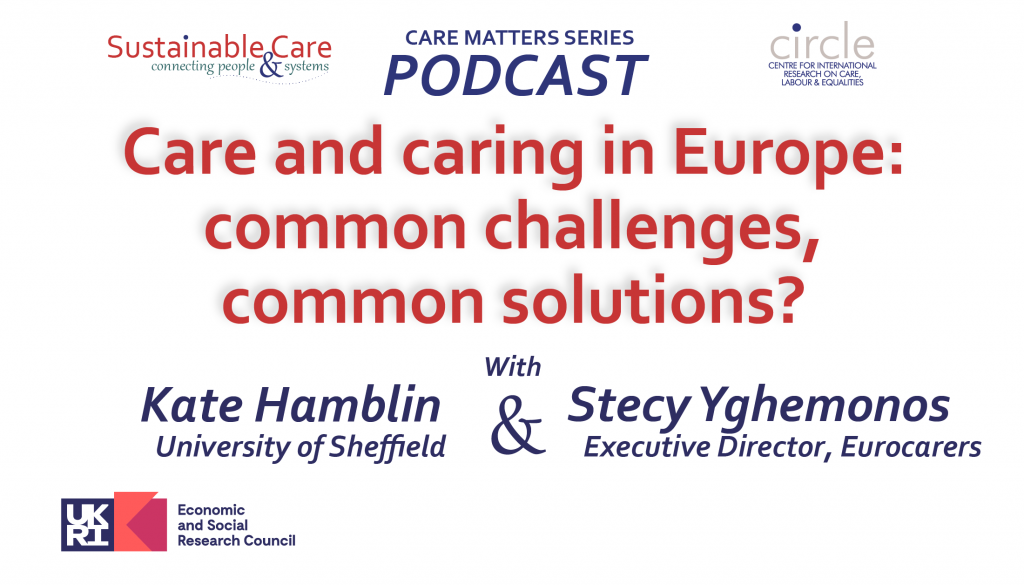 Care and caring in Europe: common challenges, common solutions? Dr Kate Hamblin and Stecy Yghemonos (Eurocarers)