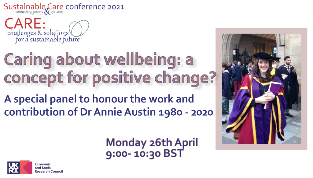 Caring about Wellbeing: a concept for positive change? A special panel to honour the work and contribution of Dr Annie Austin 1980 - 2020 26th April 9-10:30 BST