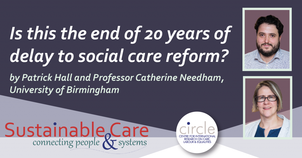 Is this the end of 20 years of delay to social care reform? A blog entry by Professor Catherine Needham and Patrick Hal
