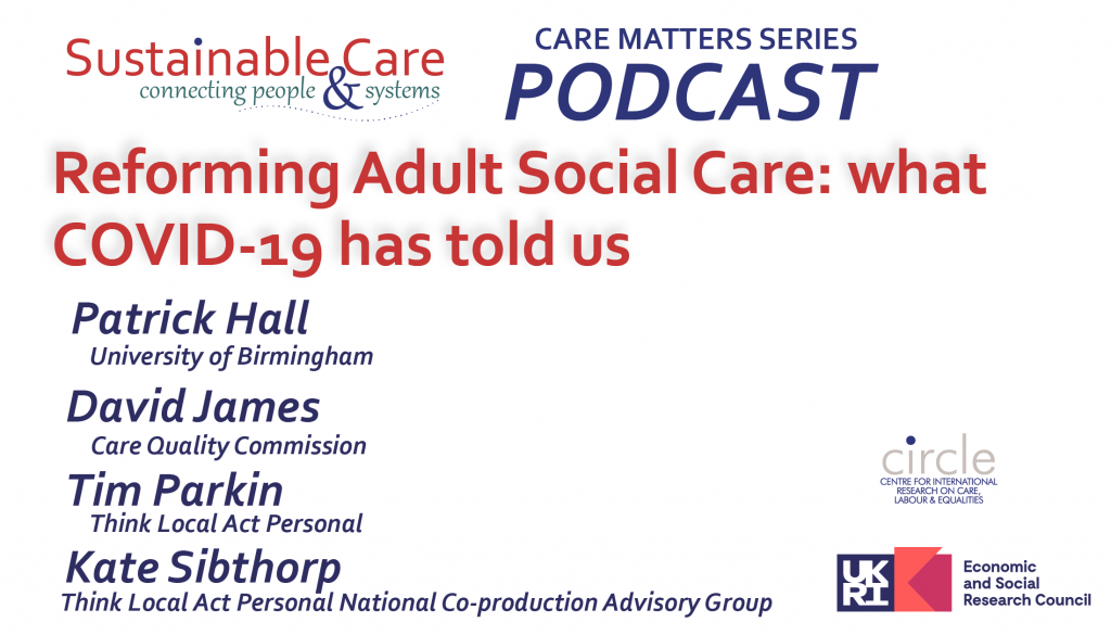Reforming Adult Social Care: what COVID has told us (CARE MATTERS Podcast)